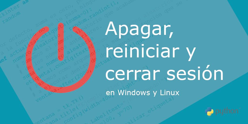 Apagar, reiniciar y cerrar sesión en Windows y Linux