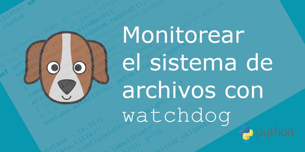 Detectar cambios en tiempo real en archivos (Watchdog)
